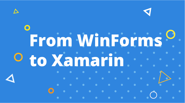 From WinForms to Xamarin: One Developer's Journey