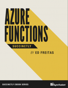 Azure Functions Succinctly by Ed Freitas