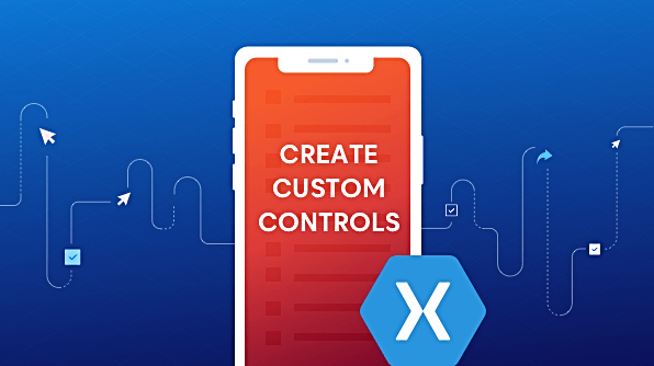 How to Create Custom Controls in Xamarin Forms | Syncfusion