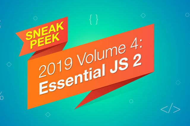 Sneak Peek at 2019 Volume 4 -Essential JS 2