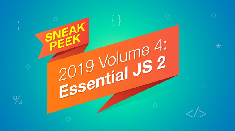 Sneak Peek at 2019 Volume 4 -Essential JS 2