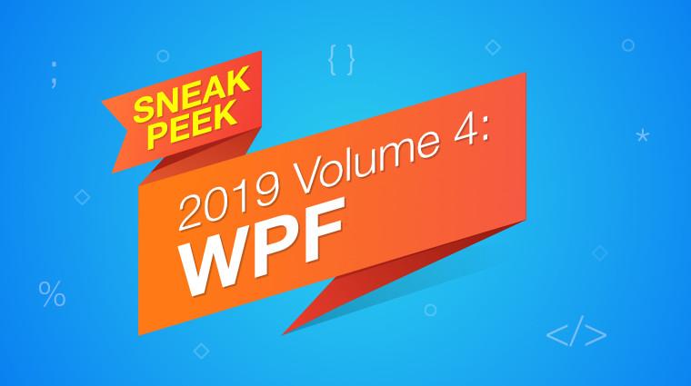 Sneak Peek at 2019 Volume 4 - WPF