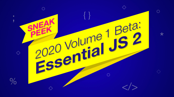 Sneak Peek at 2020 Volume 1 Beta-Essential JS 2
