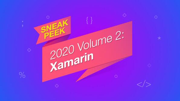 Sneak Peek at 2020 Volume 2 for Xamarin