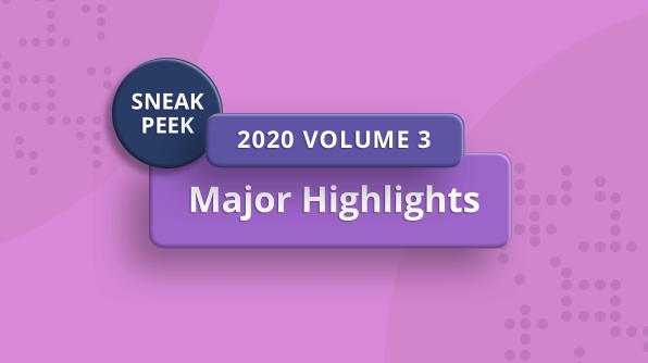 Sneak Peek at 2020 Volume 3: Major Highlights