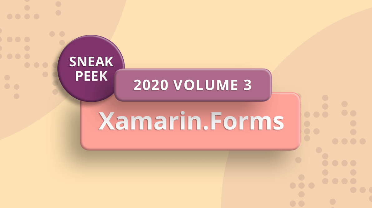 Sneak Peek at 2020 Volume 3: Xamarin.Forms