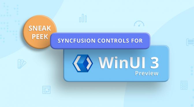 Sneak Peek at Syncfusion WinUI 3 Preview Controls
