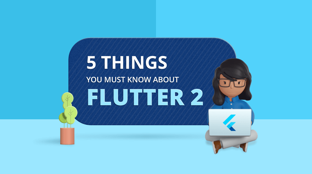 5 Things Every Developer Must Know About Flutter 2