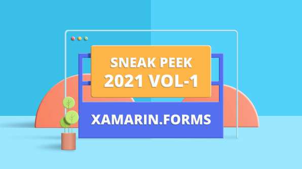 Sneak Peek at 2021 Volume 1: Xamarin.Forms
