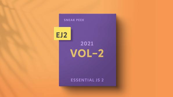 Sneak Peek at 2021 Volume 2: Essential JS 2