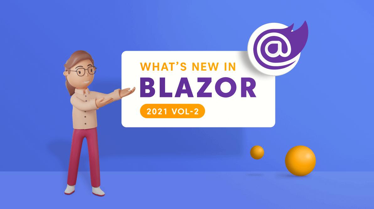 What's New in 2021 Volume 2: Blazor
