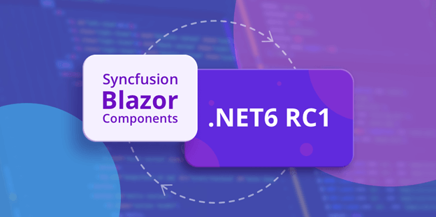 .NET 6 Release Candidate 1 – Compatibility Support for Syncfusion Blazor Components